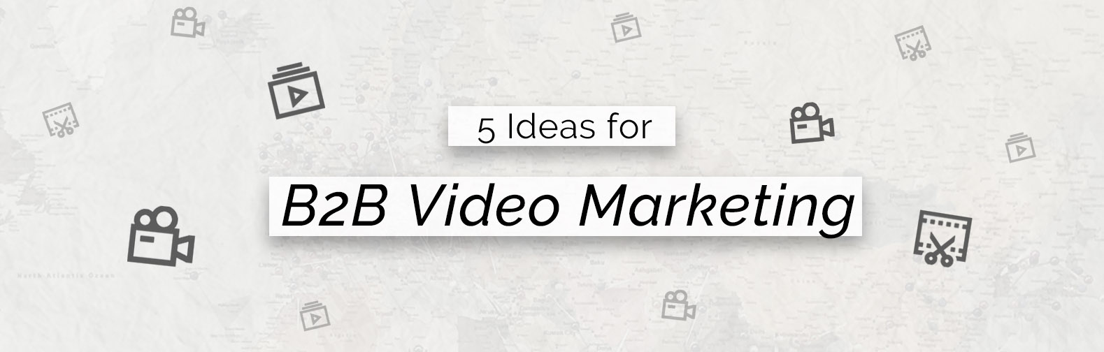01 5 ideas for b2b video marketing_emily kay stoker_blog header.jpg