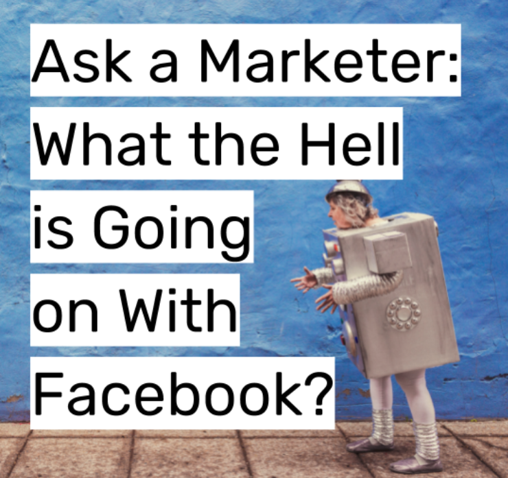 ask a marketer - what the hell is going on at facebook.png