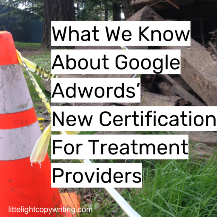 what we know about google adwords new certification for treatment providers.png