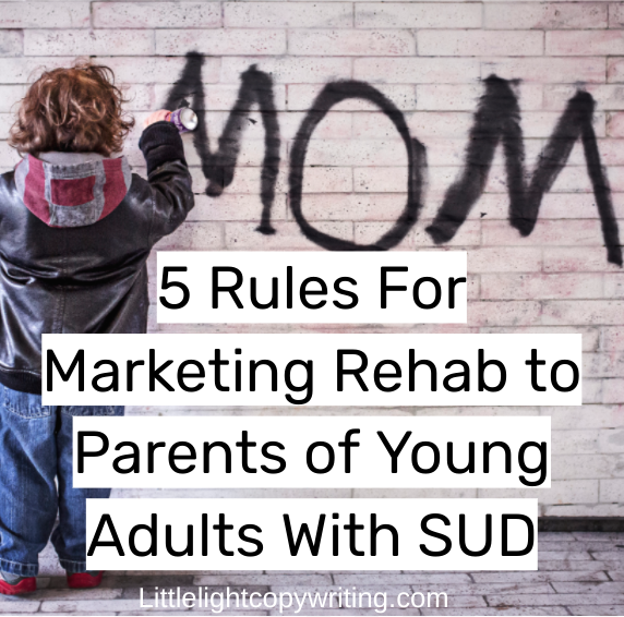 5 rules for marketing rehab to parents of young adults with substance abuse disorder.png