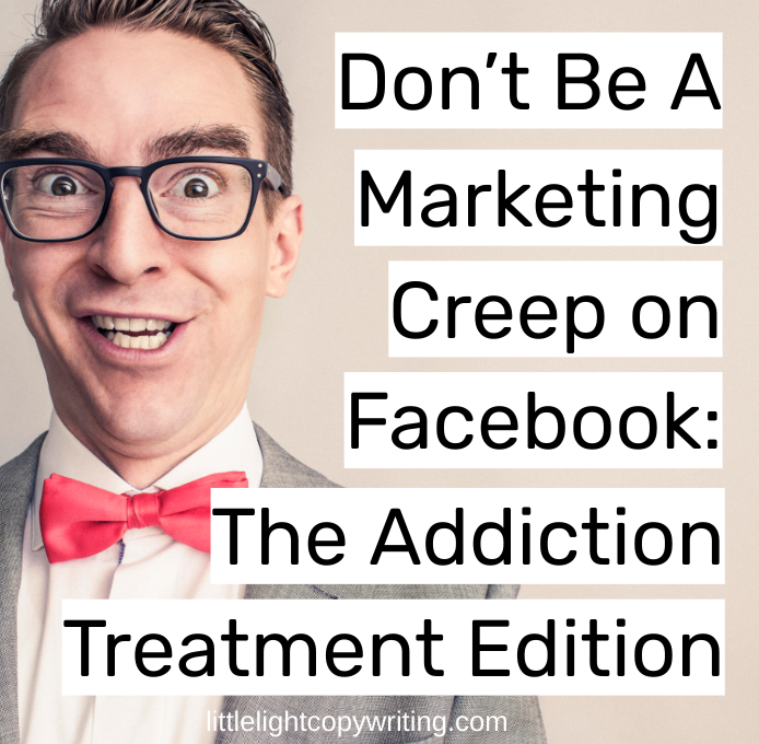 don't be a marketing creep on facebook the addiction treatment edition.png