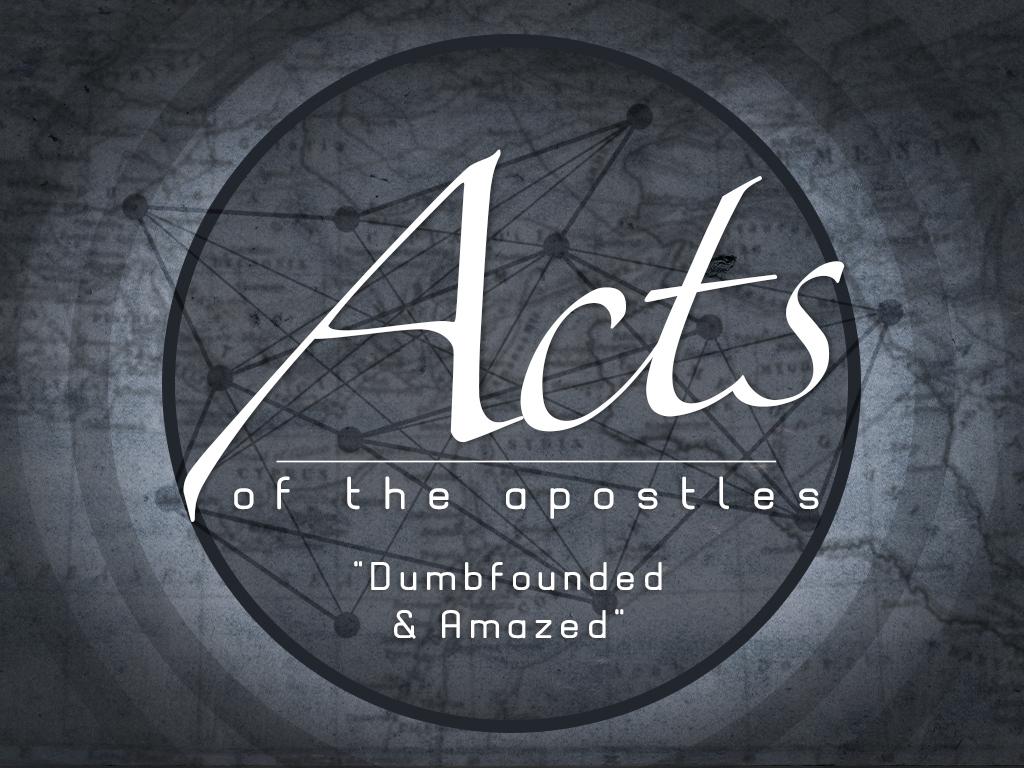 Acts - Dumbfounded & Amazed