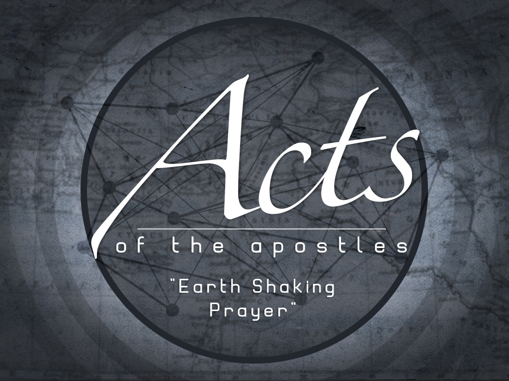 Acts - Earth Shaking Prayer