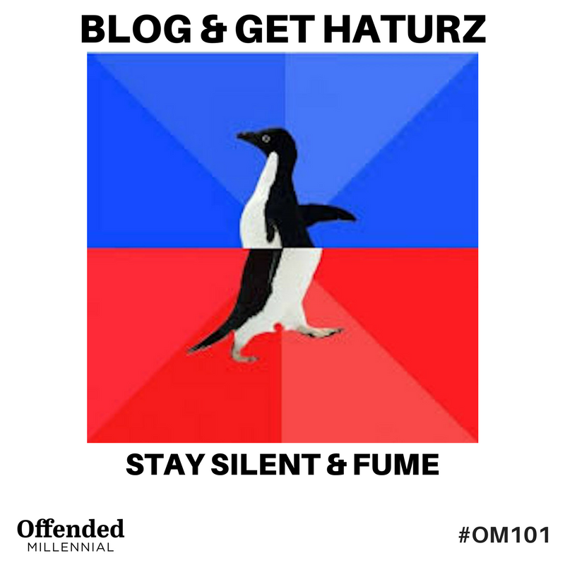 Awkward penguin meme: blog and get haters, or stay silent and fume. #OM101 #OffendedMillennial