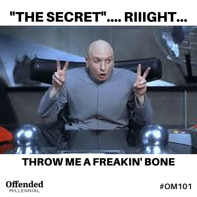 "Austin Powers / Dr. Evil Meme: ""The Secret. Riiiiight. Throw me a freakin' bone"" #OM101 Offended Millennial"