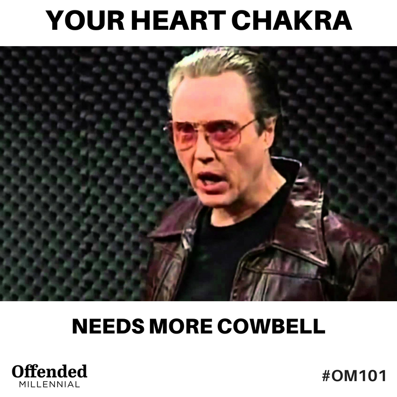 More Cowbell meme with Christopher Walken: Your Heart Chakra needs more cowbell. #OM101 Offended Millennial