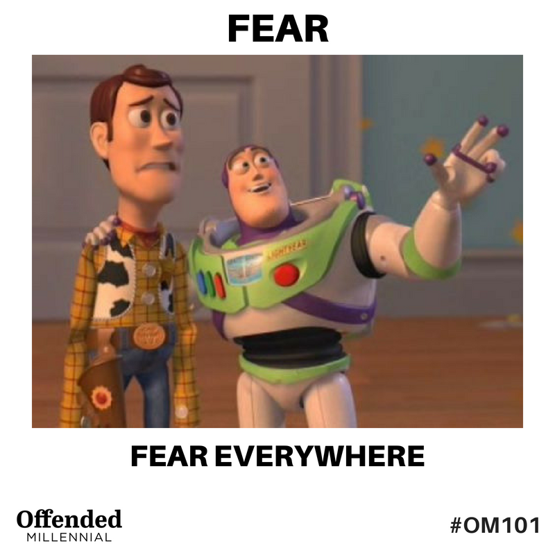 "Toy Story meme with Woody and buzz lightyear: ""Fear. Fear everywhere."" #OM101 #OffendedMillennial"