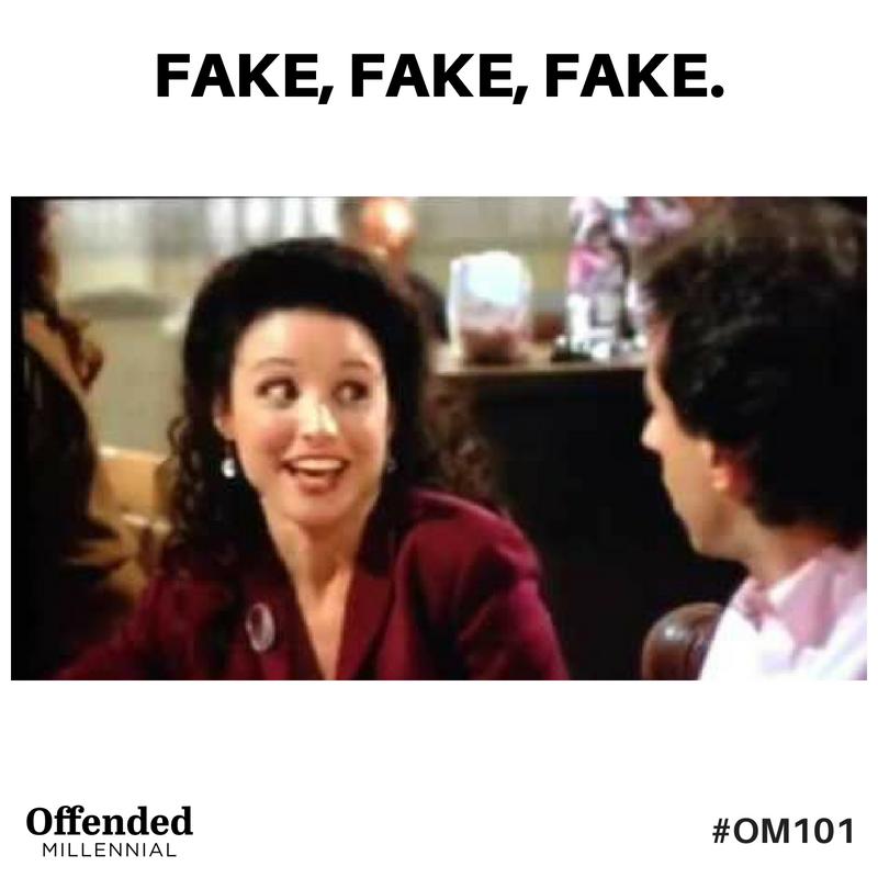 Elaine Benes meme: Fake, fake, fake. #OM101 Offended Millennial