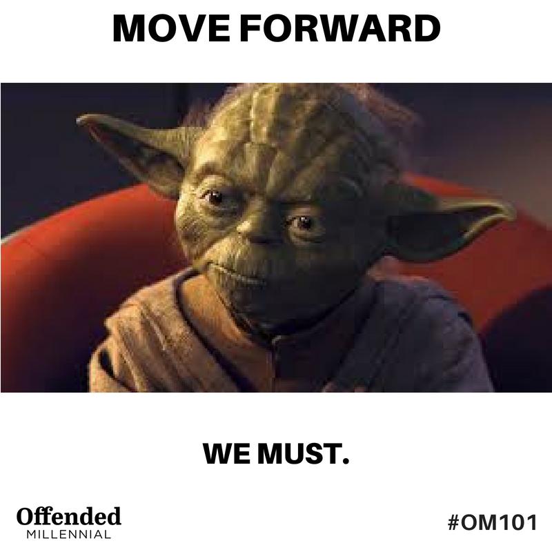 Yoda meme: Move forward, we must. #Om101 Offended Millennial