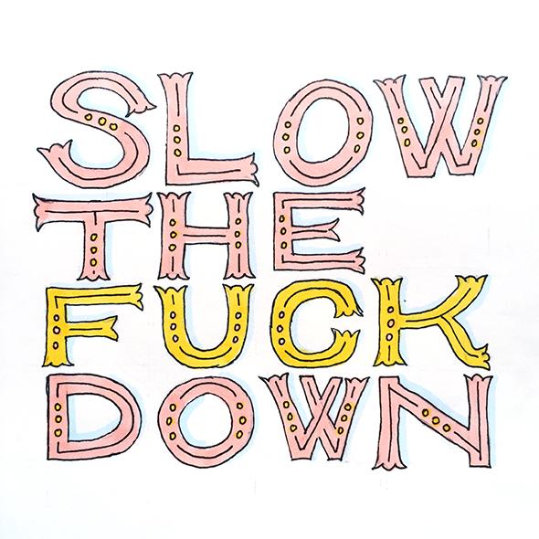 L_SlowTheFuckDown.png