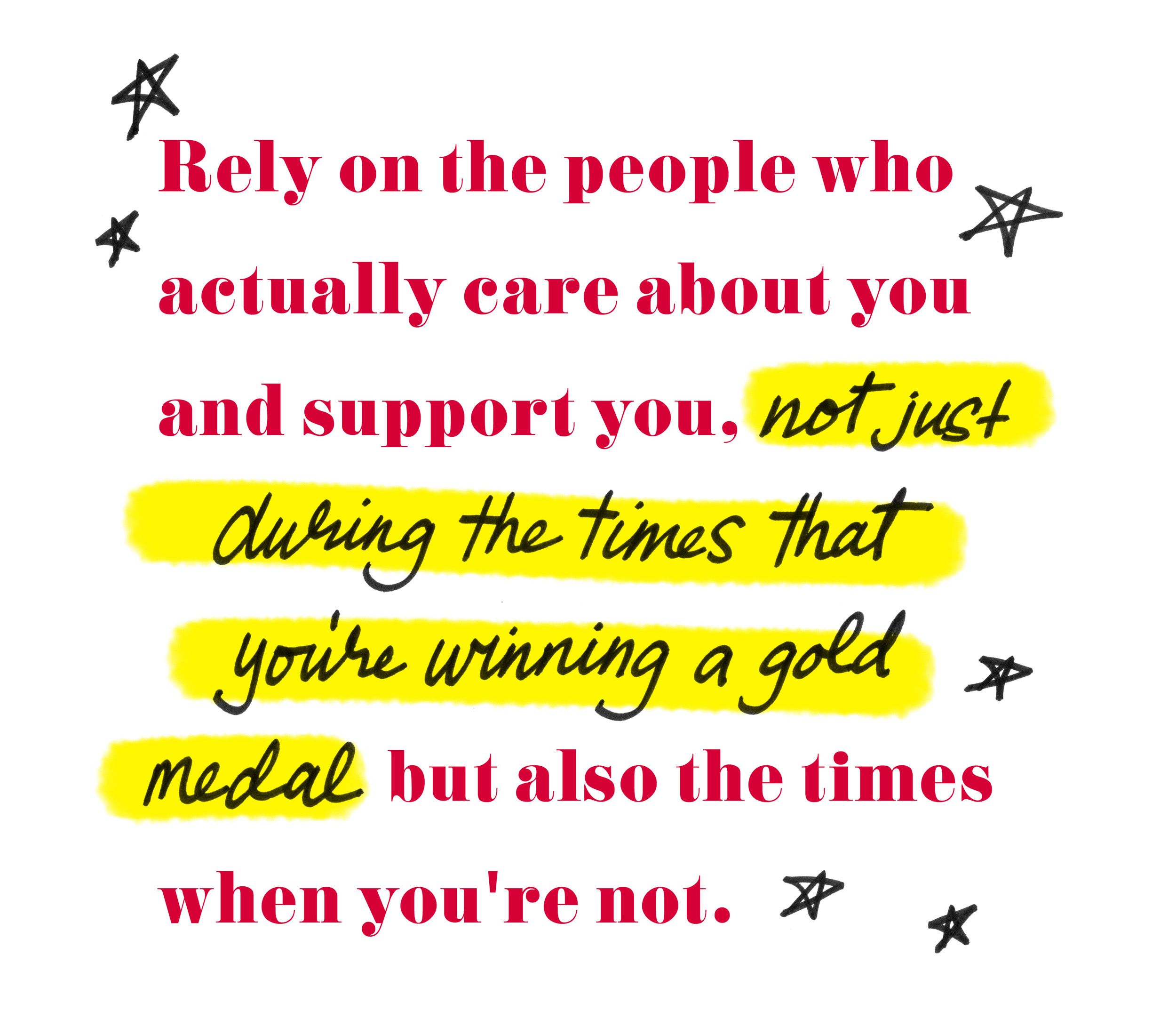 """Quote by Nastia Liukin - """"Rely on the people who actually care about you and support you, not just during the times that you're winning a gold medal but also the times when you're not""""."""