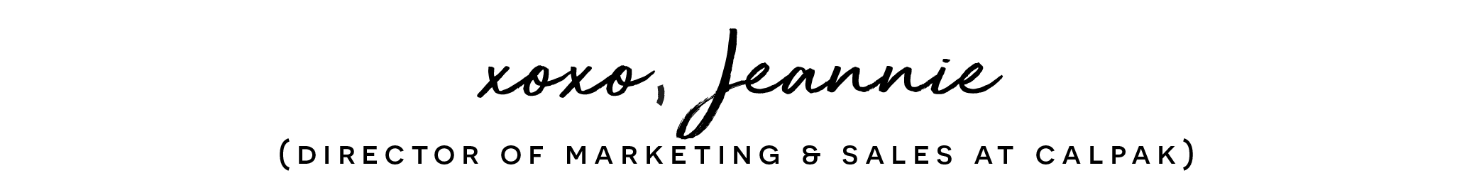 xoxo, Jeannie (Director of Marketing and Sales at CALPAK)