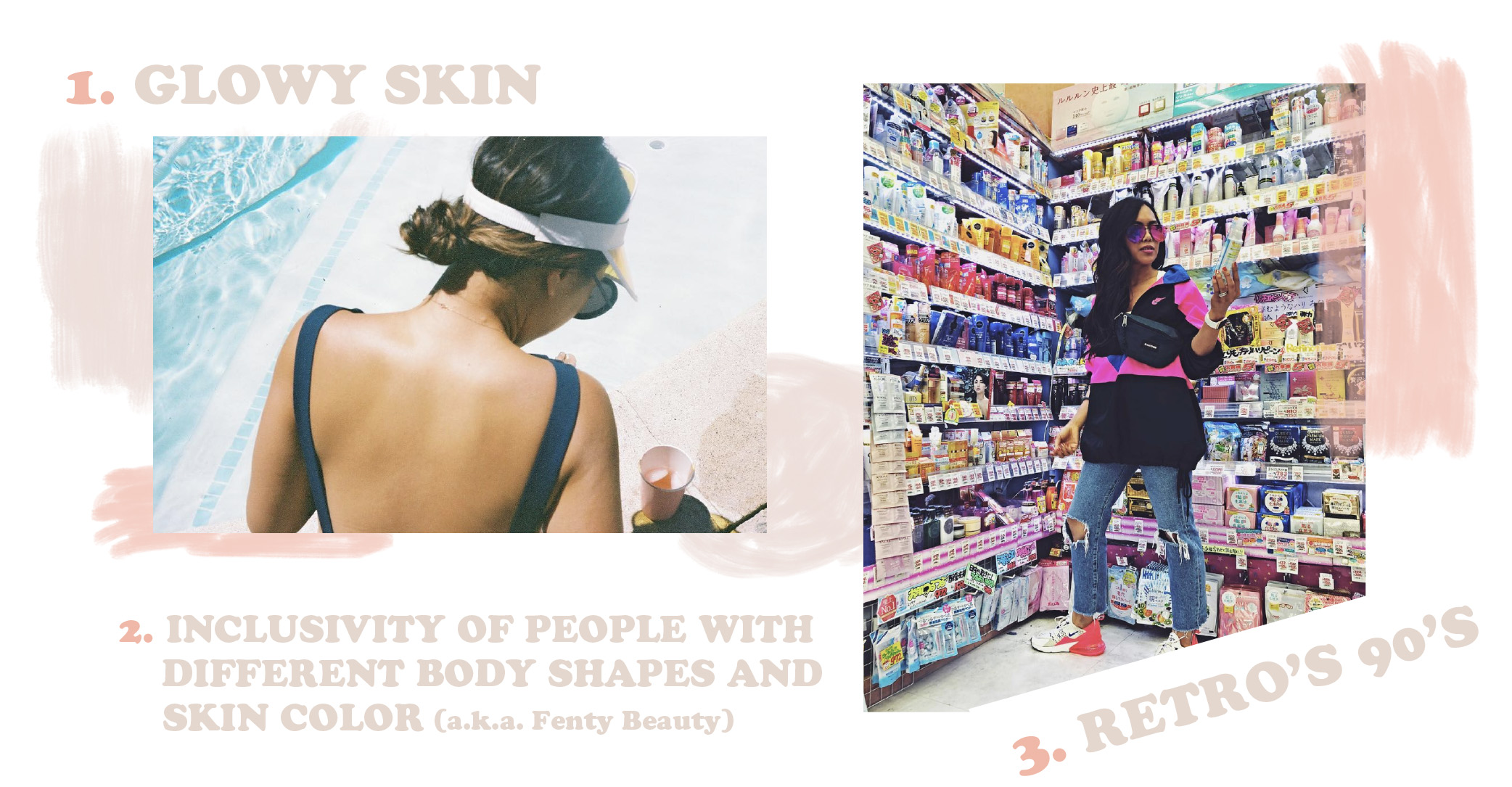 1. Glowy Skin, 2. Inclusivity of people with different body shapes and skin color (a.k.a. Fenty Beauty, 3. Retro 90's