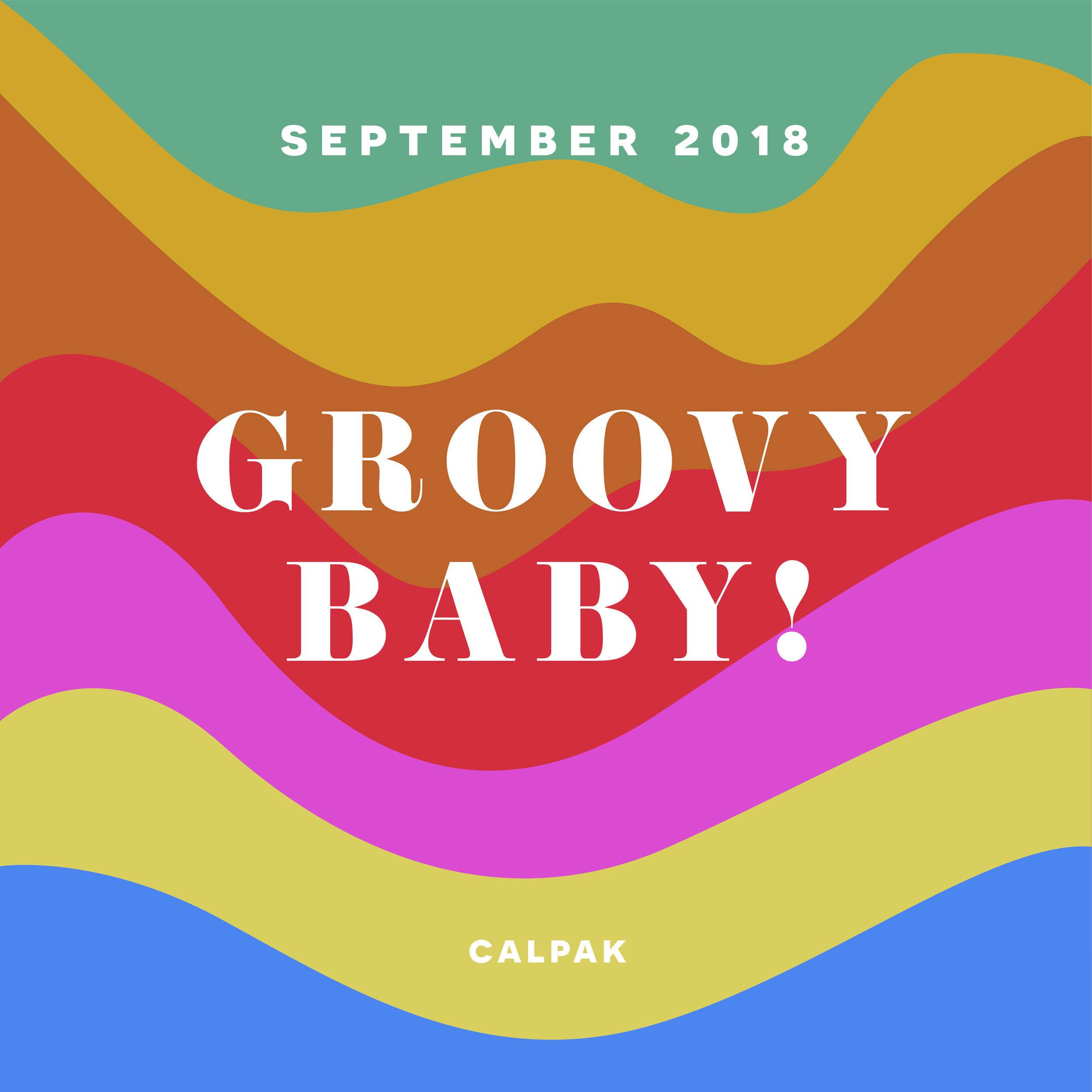 September 2018, GROOVY BABY!, CALPAK