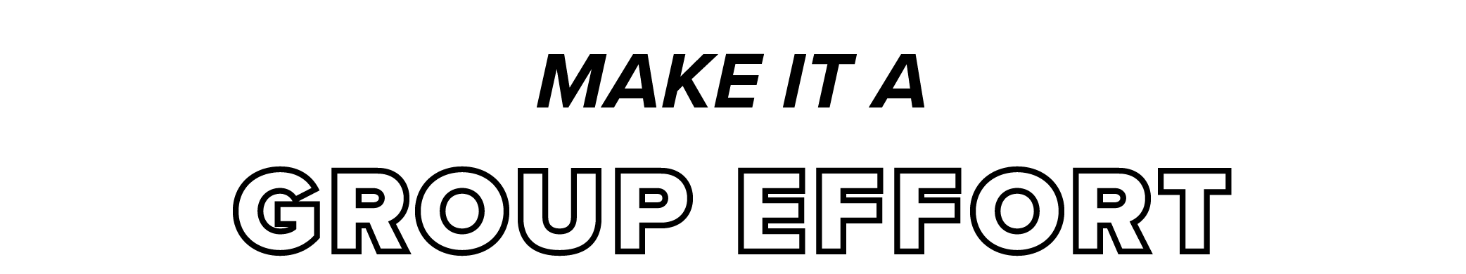 make it a group effort
