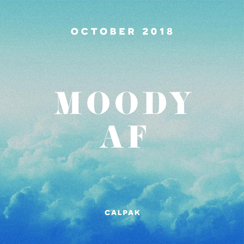OCTOBER 2018 / MOODY AF / CALPAK