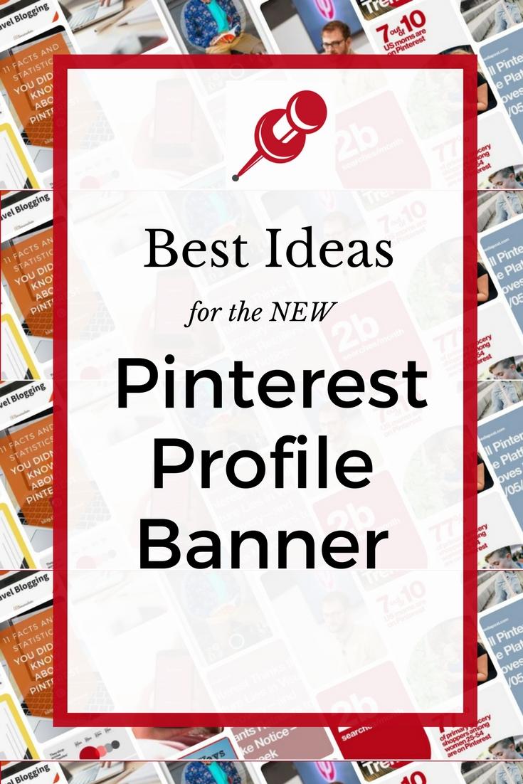 Best Ideas for the Pinterest Profile Banner.jpg