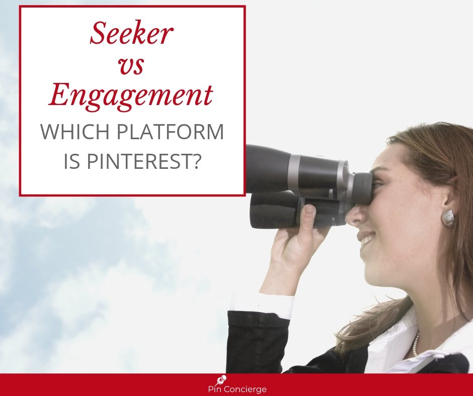 Pinterest says it's for visual discovery, does that give you a hint if it is a Seeker or Engagement platform.