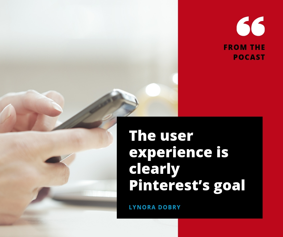 """""""The user experience is clearly Pinterest's goal."""" --Lynora Dobry (24:54)"""