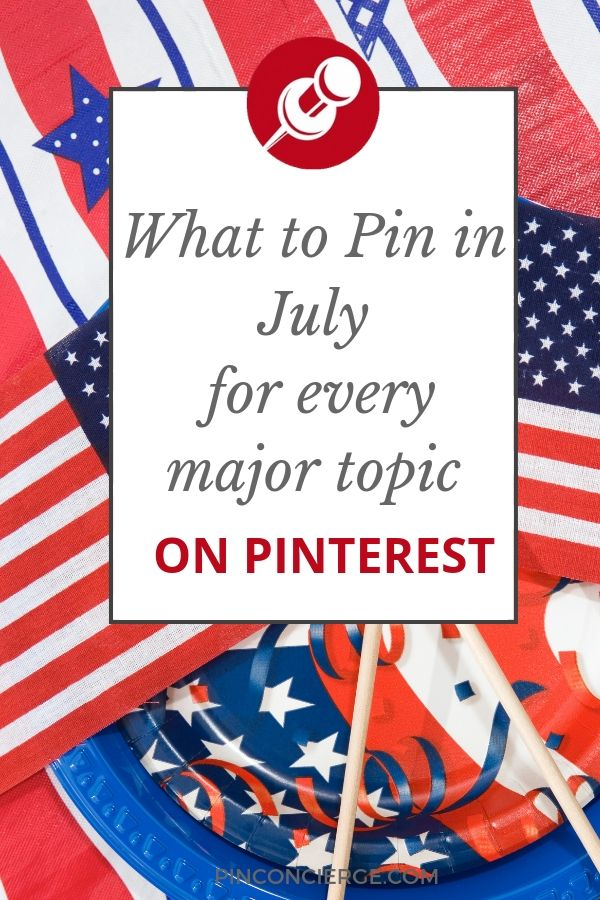 To grow your Pinterest account learn what to pin in July for every major niche and develop a good pintrest strategy for your business. #pinterestforbusiness #whattopin#pinconcierge