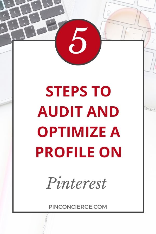 Audit a pinterest profile to optimize it for search. Follow the steps laid out in this process to get more from your organic Pinterest marketing and reach more pinners with your business. #pinterestforbusiness #pinconcierge #pinterestprofile