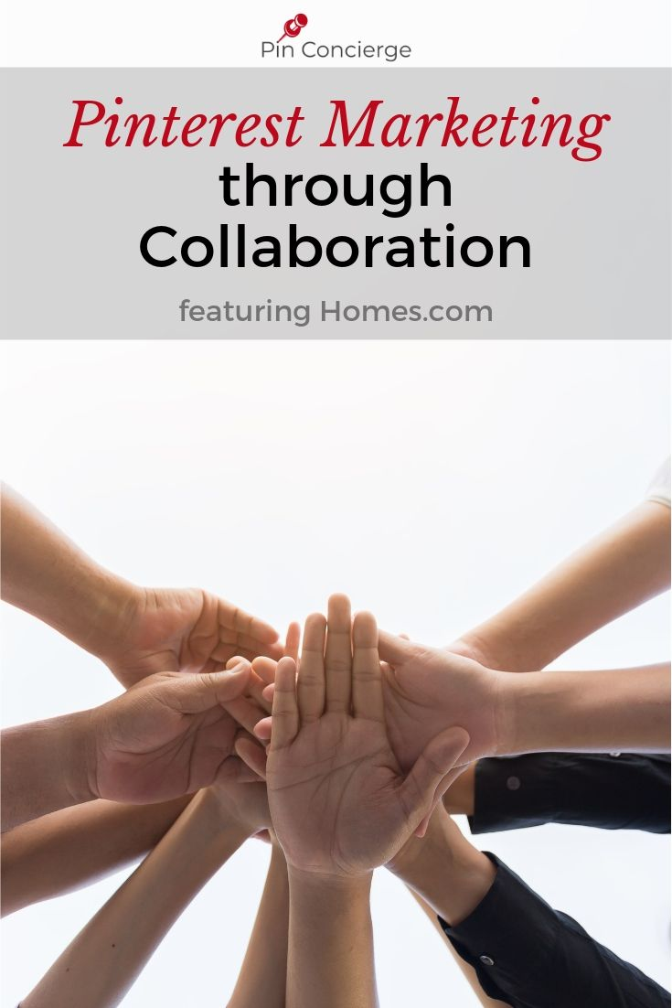Collaboration in your Pinterest marketing can help your business lead in search terms, further it's reach and develop better content. Learn how homes.com did it. #homesdotcom #pinterestmarketing #pinconcierge