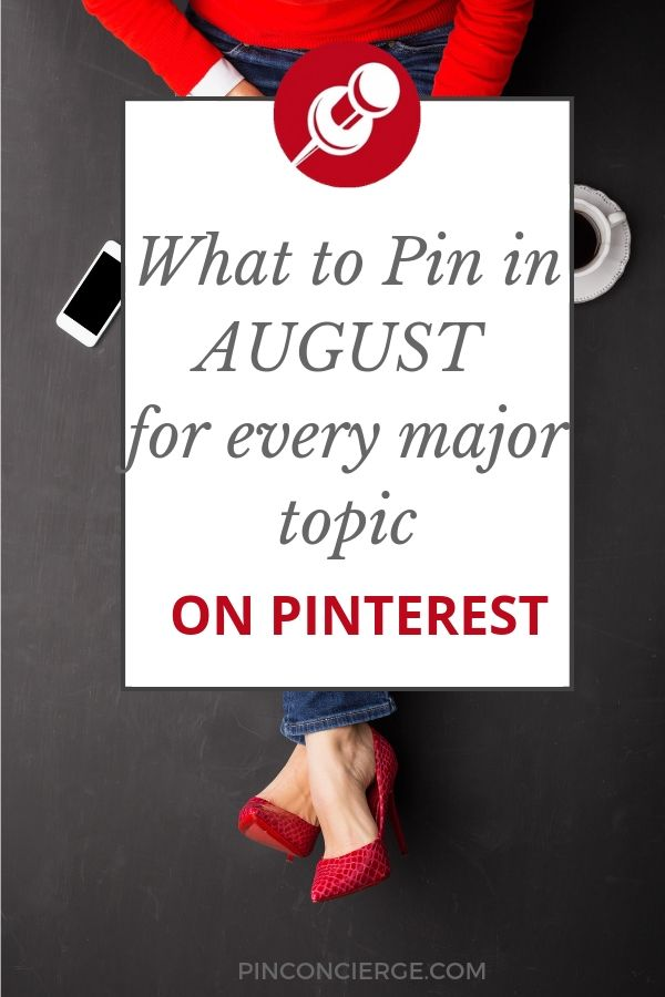 What you need to pin in August for the best growth of your Pinterest marketing. Tell you Pinterest virtual assistant what to do. #whattopin #pinterestmarketing #pinterestva #pinconcierge