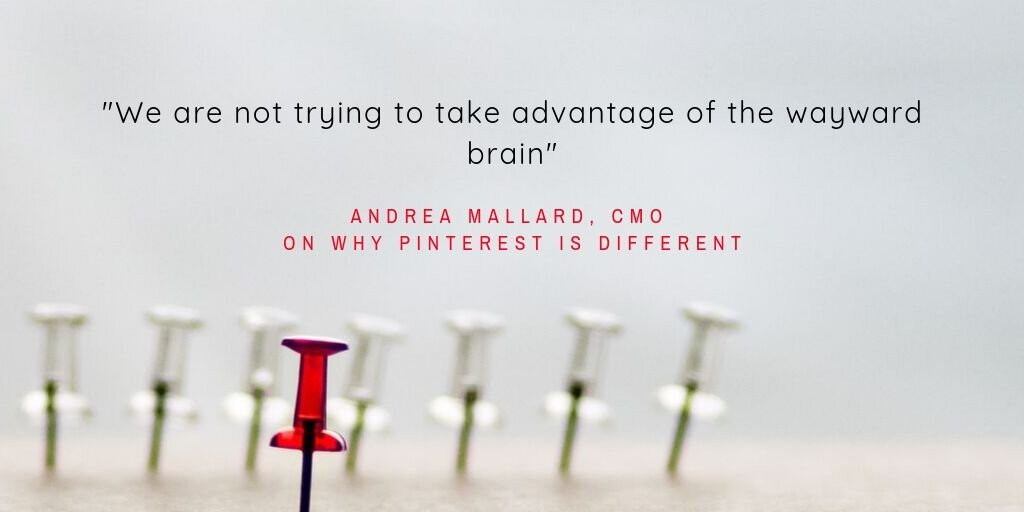 Pinterest is not about isolating people with social media, but about serving up inspiration so they get back to life and do their living.