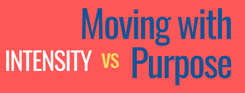 Intensity vs. Moving with Purpose.png