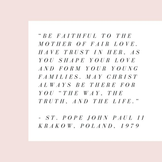 """""""Be faithful to the Mother of fair love. Have trust in her, as you shape your love and form your young families. May Christ always be there for you """"the Way, the Truth, and the Life."""" ⠀⠀⠀⠀⠀⠀⠀⠀⠀ – St. Pope John Paul II - Krakow, Poland, 1979"""