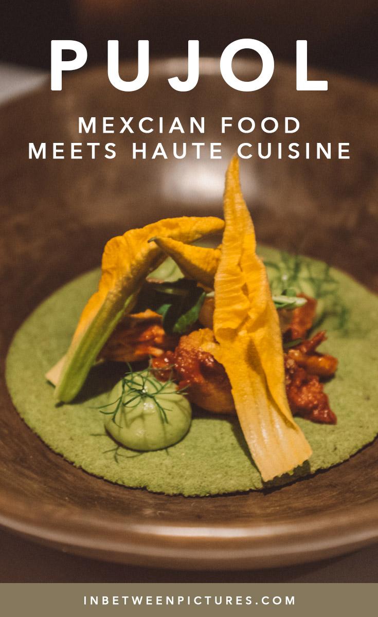 PUJOL Mexico - Mexican Food Meets Haute Cuisine