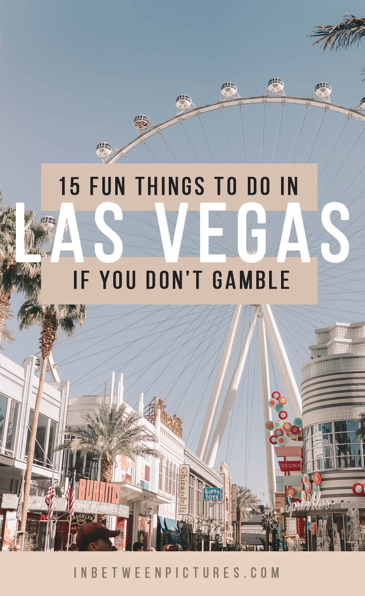 15 Fun Things To Do In Las Vegas If You Don't Gamble, Drink, or Party -