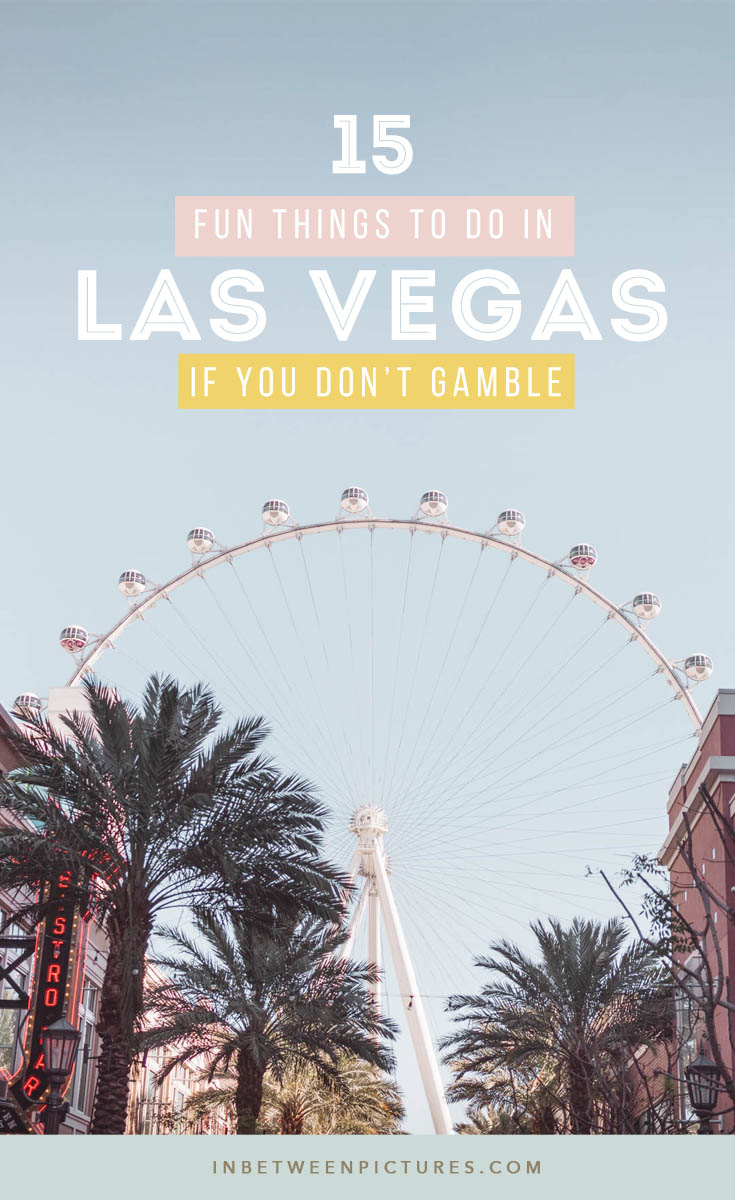 What to do in Las Vegas beside casinos? Plenty, here are 15 fun things to do in Las Vegas if you don't gamble. Day trip from las Vegas, museums, and more!