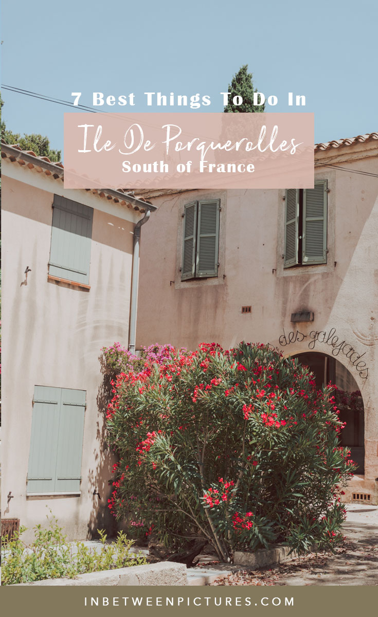 Travel Guide to Ile de Porquerolles France - Everything you need to know before heading to this #SmallFrenchVillage in the South of France #CoteDAzur #Provence
