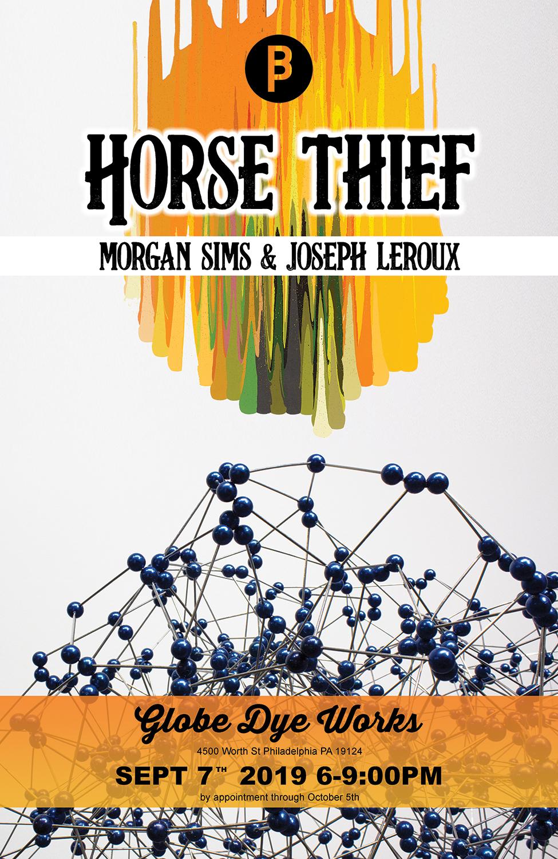 HORSE THIEF - Artists: Morgan Sims & Joseph LerouxOpening Party - Saturday Sept 7th, 2019 6-9pmShow Open Sept 7 - Oct 5, 2019Globe Dye Works BuildingPhiladelphia PA USA