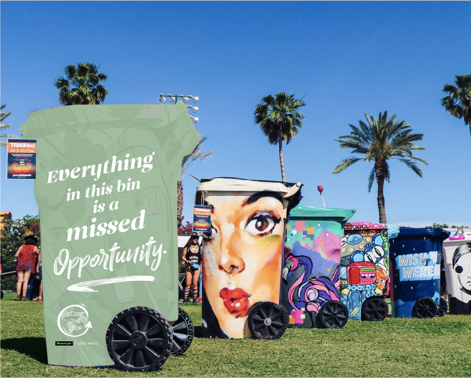 Coachella currently partners with Global Inheritance to source art for their bins in an effort to get more people to recycle. We propose submitting our own design for the competition.