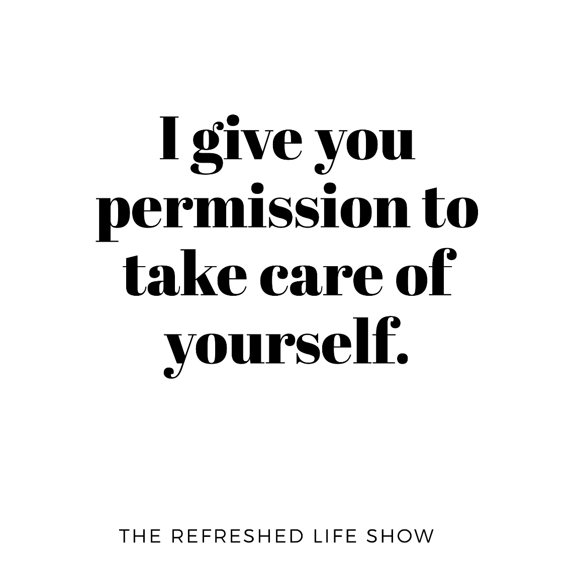 I give you permission to take care of yourself.