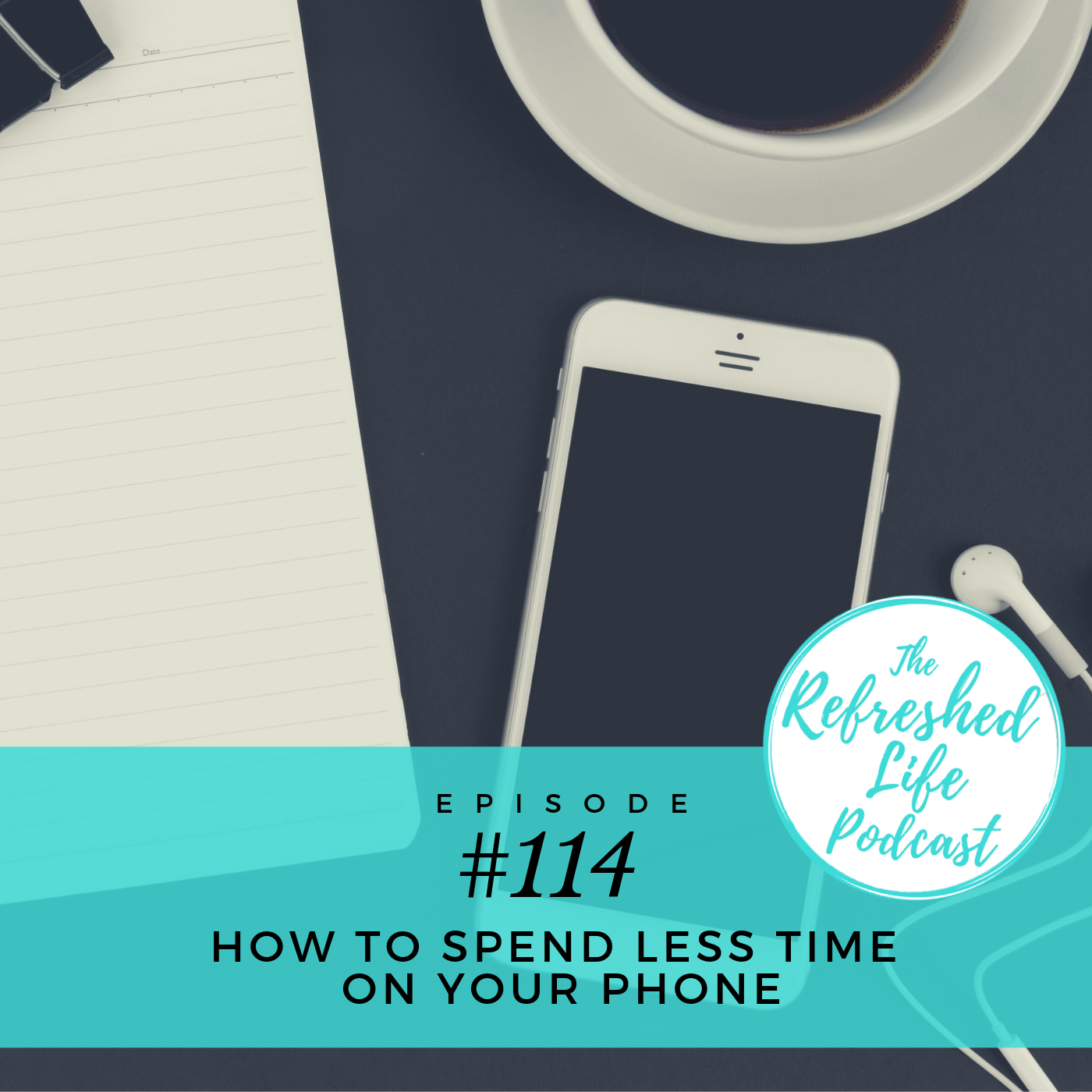 Ep #114 - Less Time on Your Phone.png