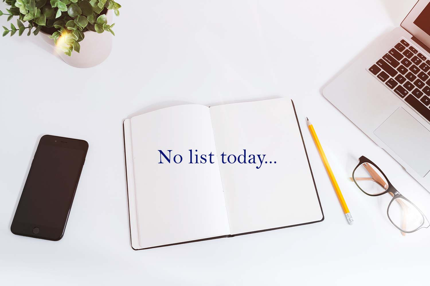 No list today: the no-list to-do list