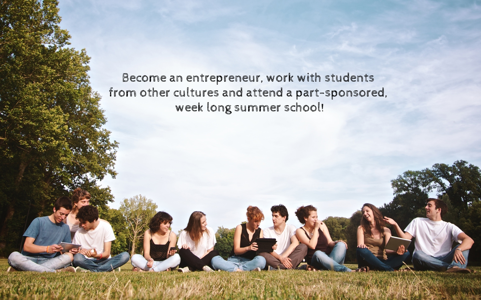 Text overlaid on image above reads: Become an entrepreneur, work with students from other cultures and attend a part-sponsored, week long summer school!