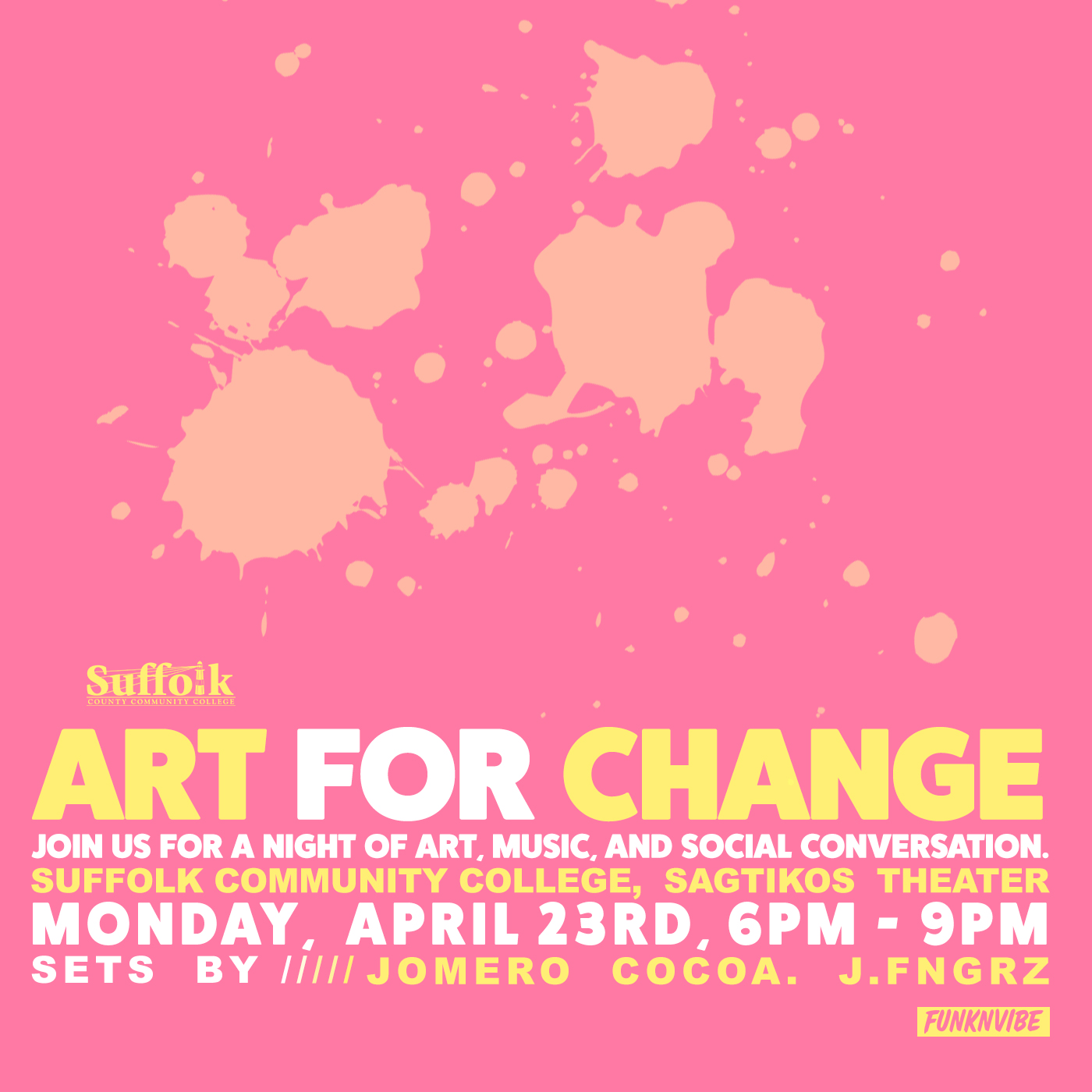 """""""Art for Change""""  is a week long festival being held at the  Grant Campus, Sagtikos Theater, in Suffolk County Community College . Opening day takes place on  Monday, April 23rd , where  Jomero, Cocoa, and J.FNGRZ  will be providing the sounds in the lobby area. Various works of Art will be on display, all pushing a message of social change in the community.In addition, we have  FunknVibe artist, Jack Cox,  displaying a few exclusive pieces by our booth! You won't want to miss out on this opportunity to connect with likeminded individuals, see you there.  All ages are welcomed, free entry."""