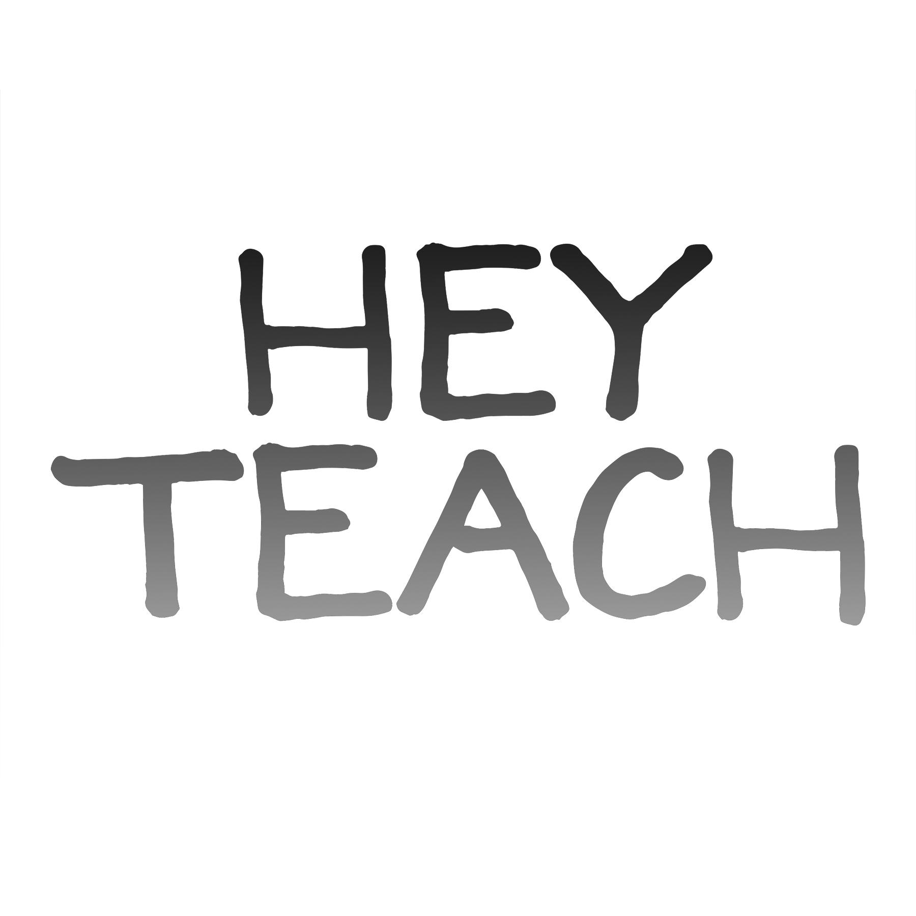 Hey Teach.jpg