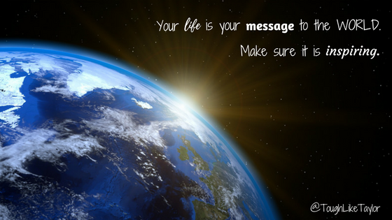 Your life is your message to the world.png