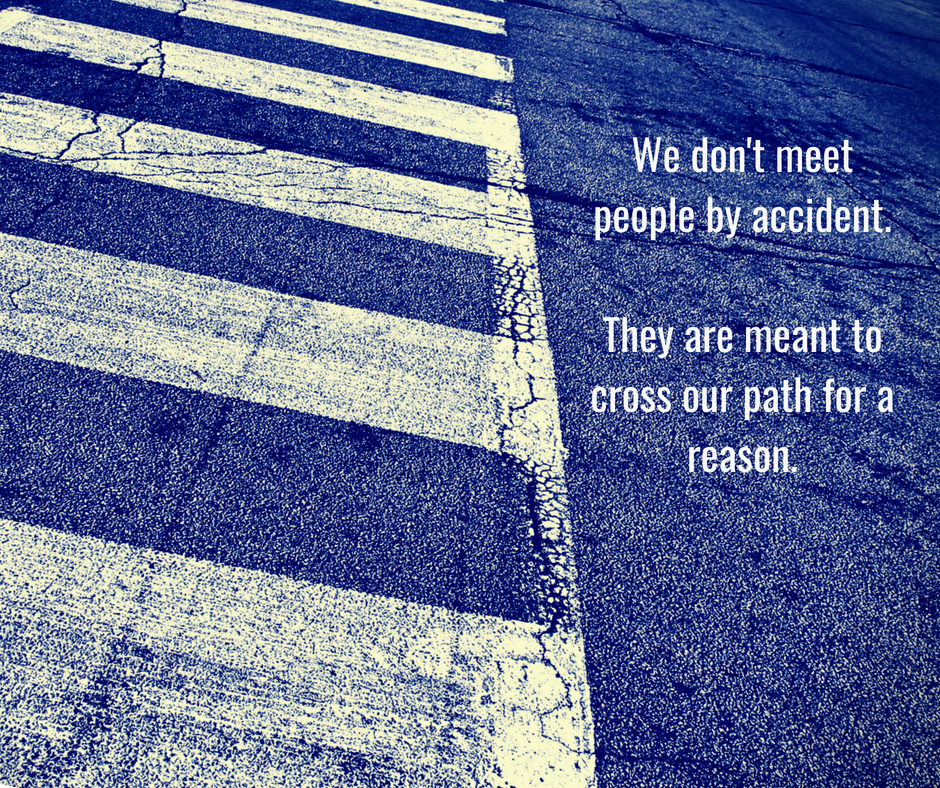 We don't meet people by accident.They are meant to cross our path for a reason.-2.png