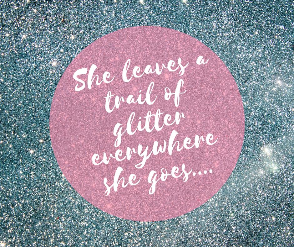 She leaves a trail of glitter everywhere she goes.....png