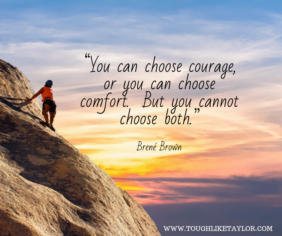 """You can choose courage, or you can choose comfort. But you cannot choose both."".png"
