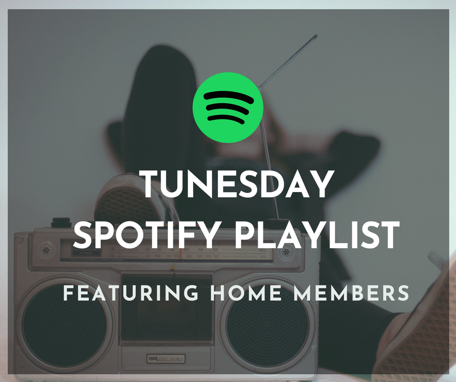 TUNESDAY   We've set up a  Spotify playlist  that will feature new music from our HOME Members.  If you have music on Spotify, let us know and we'll add it to our playlist.   Listen to the TUNESDAY playlist HERE!    Submit to be added to the playlist HERE!