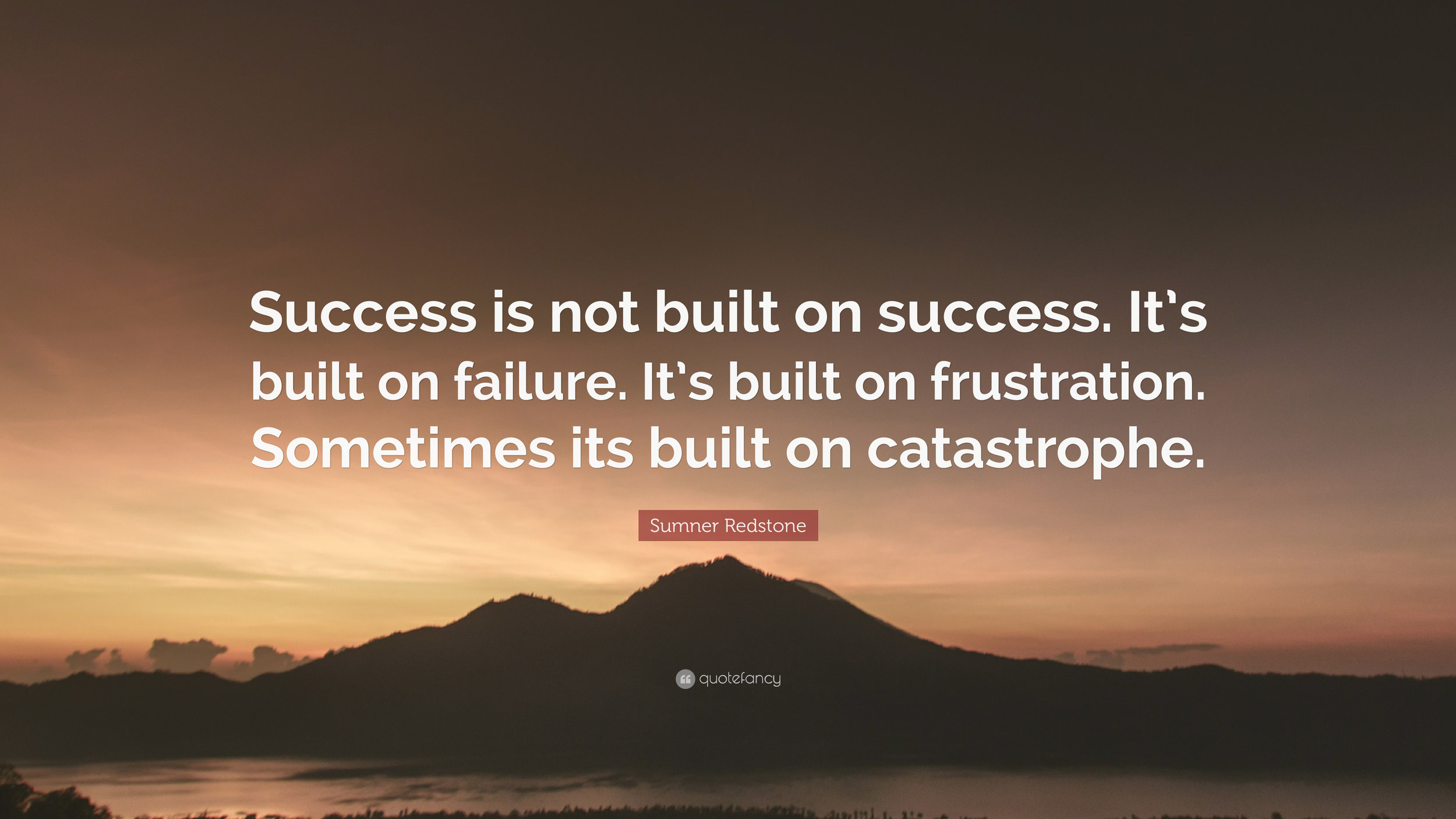2193327-Sumner-Redstone-Quote-Success-is-not-built-on-success-It-s-built.jpg