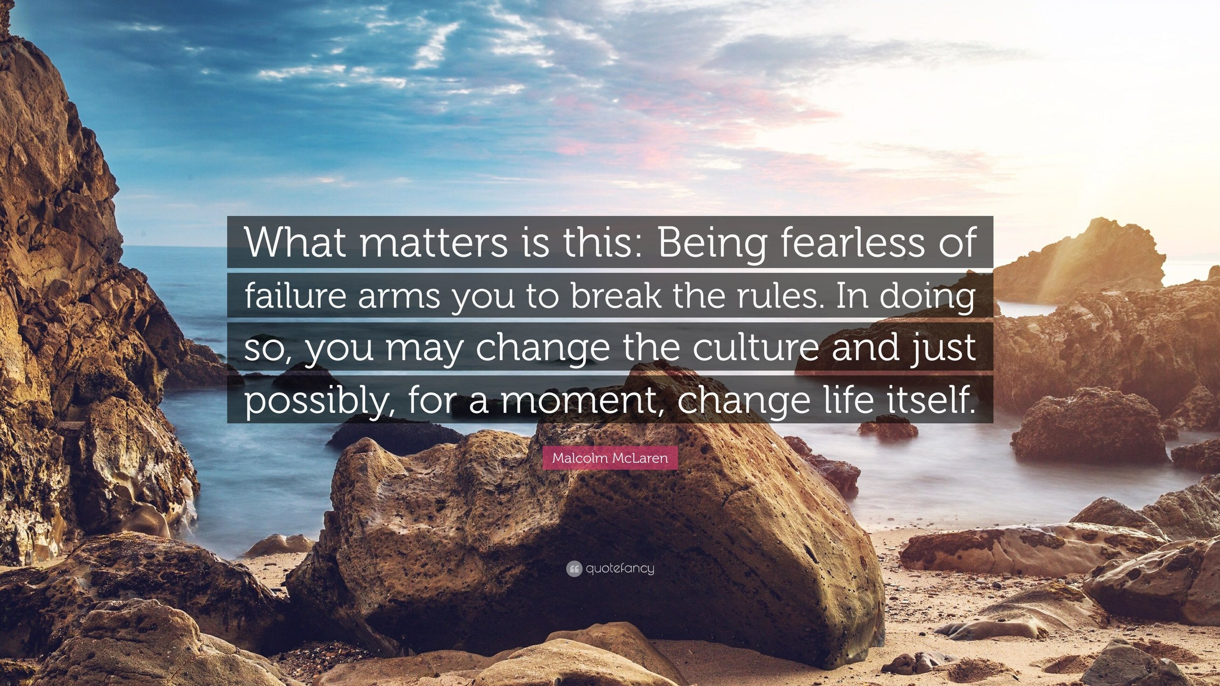4817232-Malcolm-McLaren-Quote-What-matters-is-this-Being-fearless-of.jpg