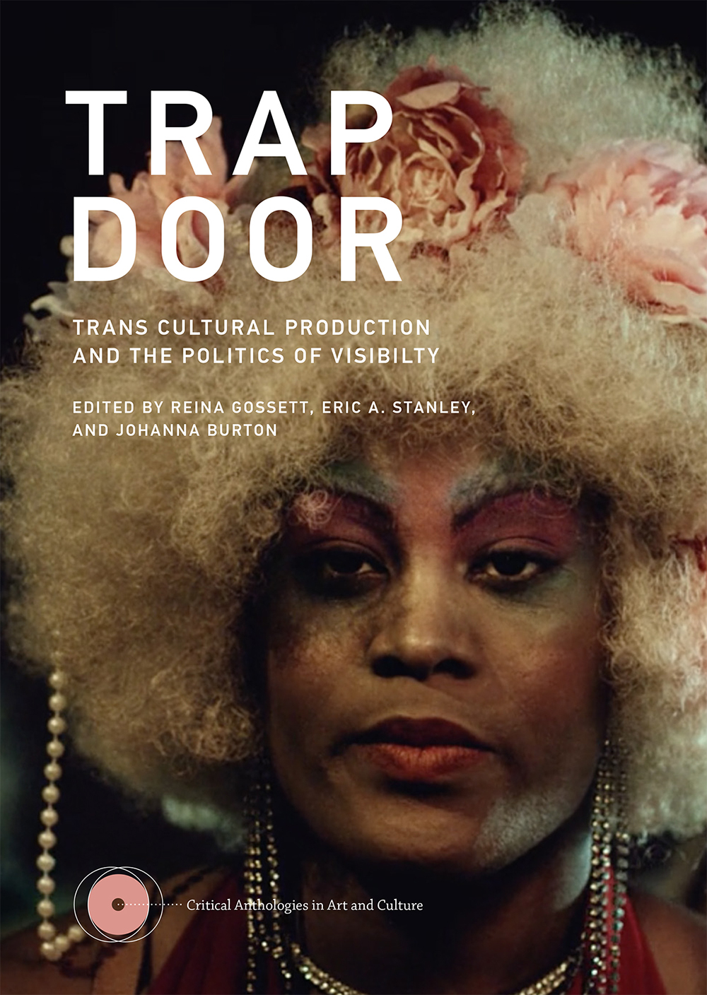 Cover of Trap Door: Trans Cultural Production and the Politics of Visibility, edited by Reina Gossett, Eric A. Stanley, and Johanna Burton.